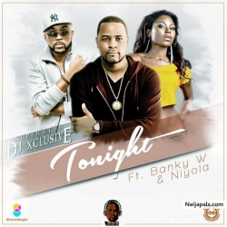 Tonight by DJ Xclusive ft.Banky W & Niyola (Prod by Masterkraft)