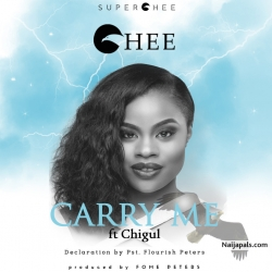Carry Me by Chee ft. Chigul x Pst. Floutish Peters