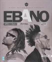 Ebano (Remix) by Wrecobah ft Phyno