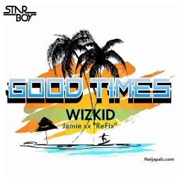 Good Times by Wizkid  ft Jamie xx Refix