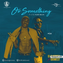 GOLDEN GBEDU : DJ G Money Ft. Idowest - Oo Something by DJ G Money Ft. Idowest