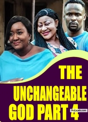 THE UNCHANGEABLE GOD PART 4