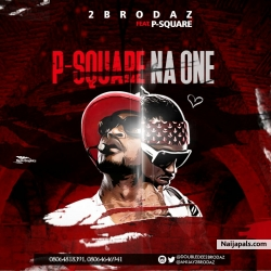 P square Na One by 2brodaz ft Psquare