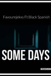 Some days - ft - Black Spanish by Favourejekxs