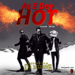 As E Dey Hot by DJ Xclusive ft Mr. Eazi & Flavour