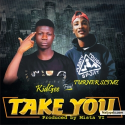 Take You - Prod by Mista VI by Turner Slimz Feat. KidGee
