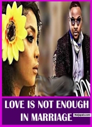 LOVE IS NOT ENOUGH IN MARRIAGE