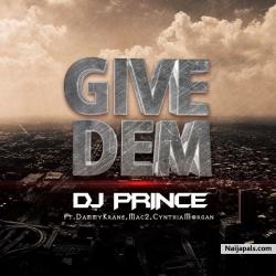 Give Dem by DJ Prince ft. Dammy Krane x Mac 2 x Cynthia Morgan