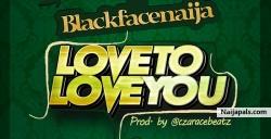 Love to love you by BlackFaceNaija
