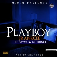 Playboy by Frankcee ft Brymo & Ice Prince