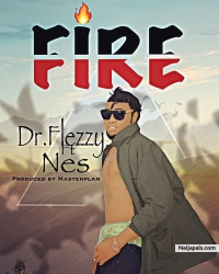 Fire Produced by MasterPlan by Dr.Flezzy Feat Nex