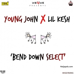 Bend Down Select by Young John Ft Lil Kesh