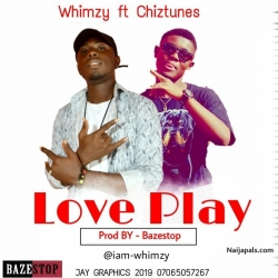 Love Play (Prod. By Bazestop) by Whimzy ft Chiztunez