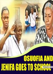 OSUOFIA AND JENIFA GOES TO SCHOOL