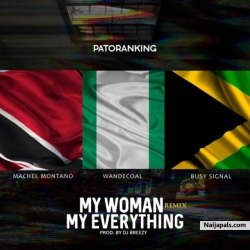 My Woman, My Everything (Remix) by Patoranking –  Featuring Wande Coal, Busy Signal & Machel Montano