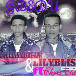 GBEDU by  LilyBliss & CollinsMorgan_ft_ChrisEldee