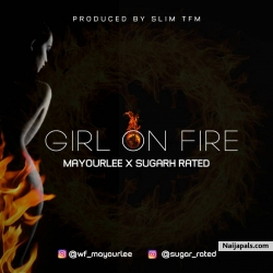 Girl on Fire by Mayourlee Ft Sugarh Rated