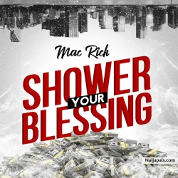Shower Your Blessing by Mac Rich