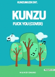 Fuck You (Kiss Daniel Cover) by Kunzu ft Kiss Daniel