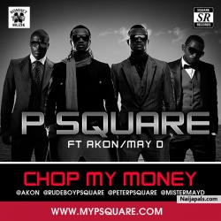 Chop My Money by Psquare Ft. Akon & May D