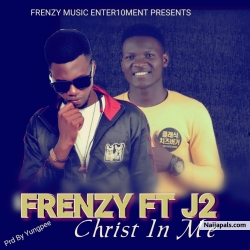 Christ In Me (PRD by YungPee) by Frenzy ft J2