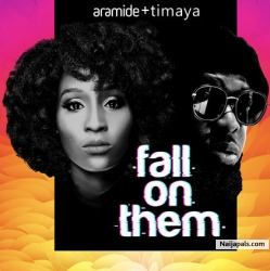 Fall On Them by Aramide ft. Timaya