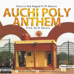 auchi poly anthem by skelvin dee rapgod x mr nature