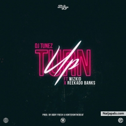 Turn Up by DJ Tunez Ft. Wizkid & Reekado Banks