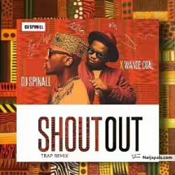 Shout-out Trap (Remix) by Dj Spinall + Wande Coal