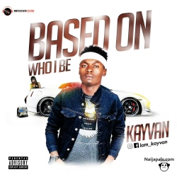 Based On Who I Be by Kayvan