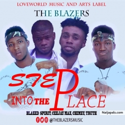 Step into the place by The Blazers ft.Blazed Spirit,Ceejaymax,Chimzt,Truth