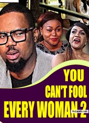 YOU CAN'T FOOL EVERY WOMAN 2