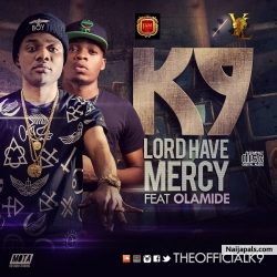 Lord Have Mercy by K9 ft. Olamide