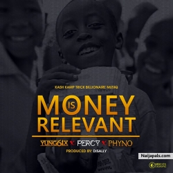 Money Is Relevant by Yung6ix ft. Phyno & Percy