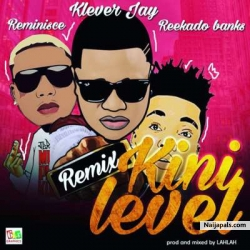Kini Level (Remix) by Klever Jay ft Reminisce & Reekado Banks