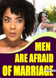 MEN ARE AFRAID OF MARRIAGE