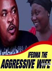 IFEOMA THE AGGRESSIVE WIFE