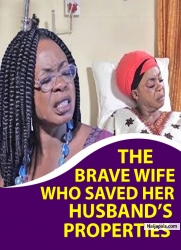 THE BRAVE WIFE WHO SAVED HER HUSBAND'S PROPERTIES