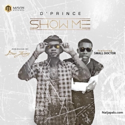 Show Me by Dprince ft. Small Doctor (Prod. Don Jazzy)