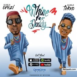 Whine For Daddy by Orezi ft. Tekno