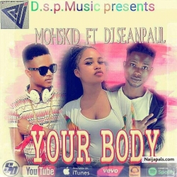 Your Body by Mohskid ft djseanpaul