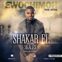 Ewochimoh by Shakar El ft Skales
