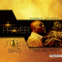 A Prayer by Sammie Okposo Ft. Nathaniel Bassey, Gabriel Eziashi & Andrew Bello