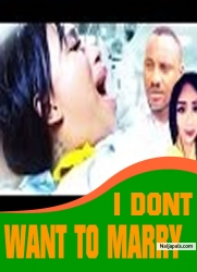 I DONT WANT TO MARRY