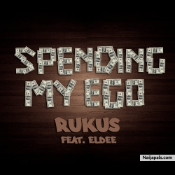 Spending My Ego by Rukus ft. Eldee