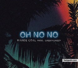 Oh No No by  Wande Coal Ft. Cheekychizzy