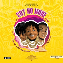 Cry no more by Imo Savage ft TDollar x Singsong x Twaynerapsong