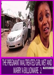 THE PREGNANT MALTREATED GIRL MET AND MARRY A BILLIONAIRE   2