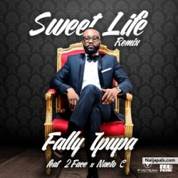 Sweet Life (Remix) by Fally Pupa ft 2face & Naeto C