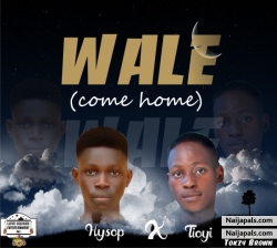 Wale(come home) by Hysop_ft_Tioyi